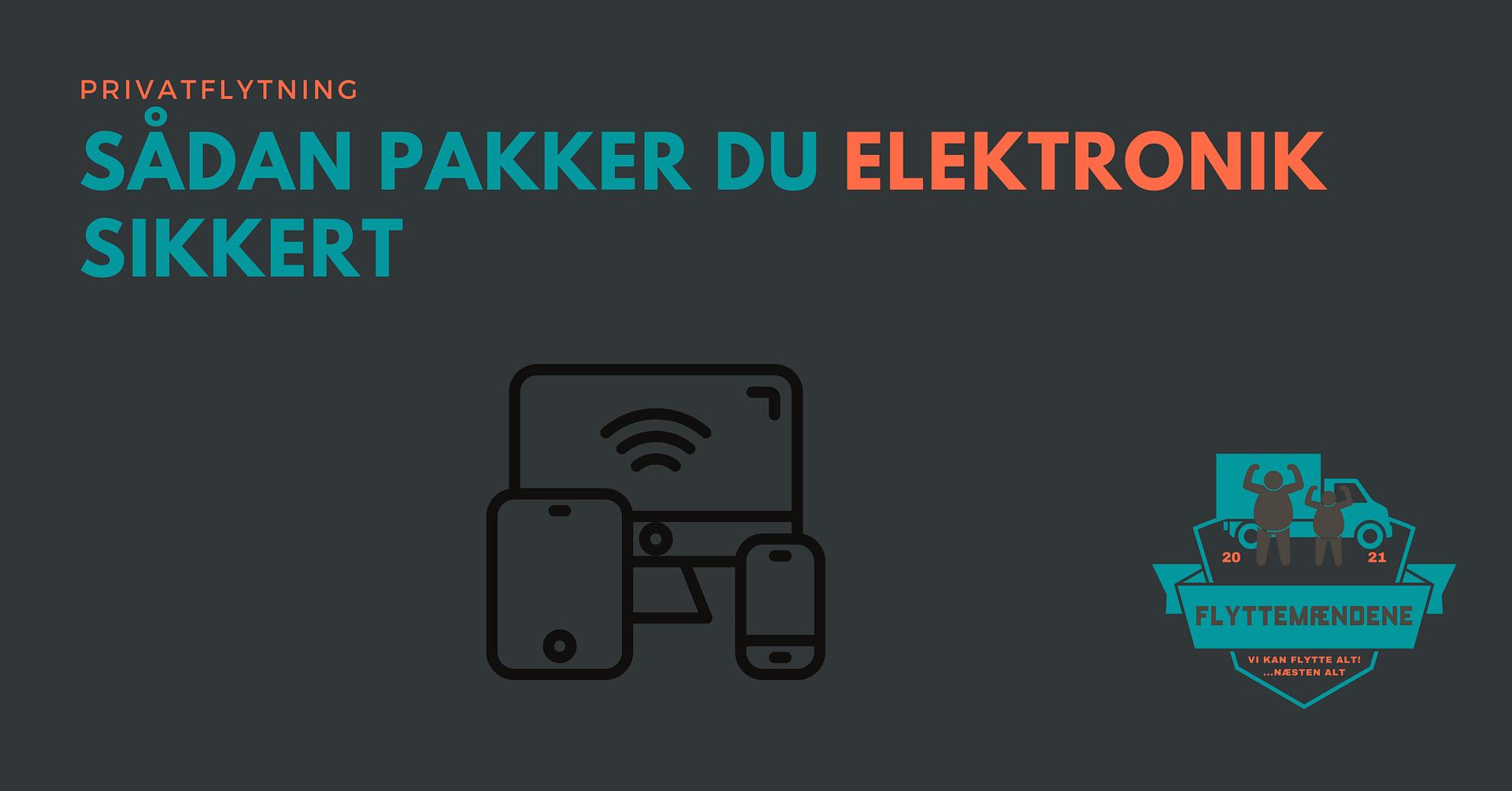sådan pakker du elektronik sikkert